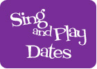 Sing and Play Dates